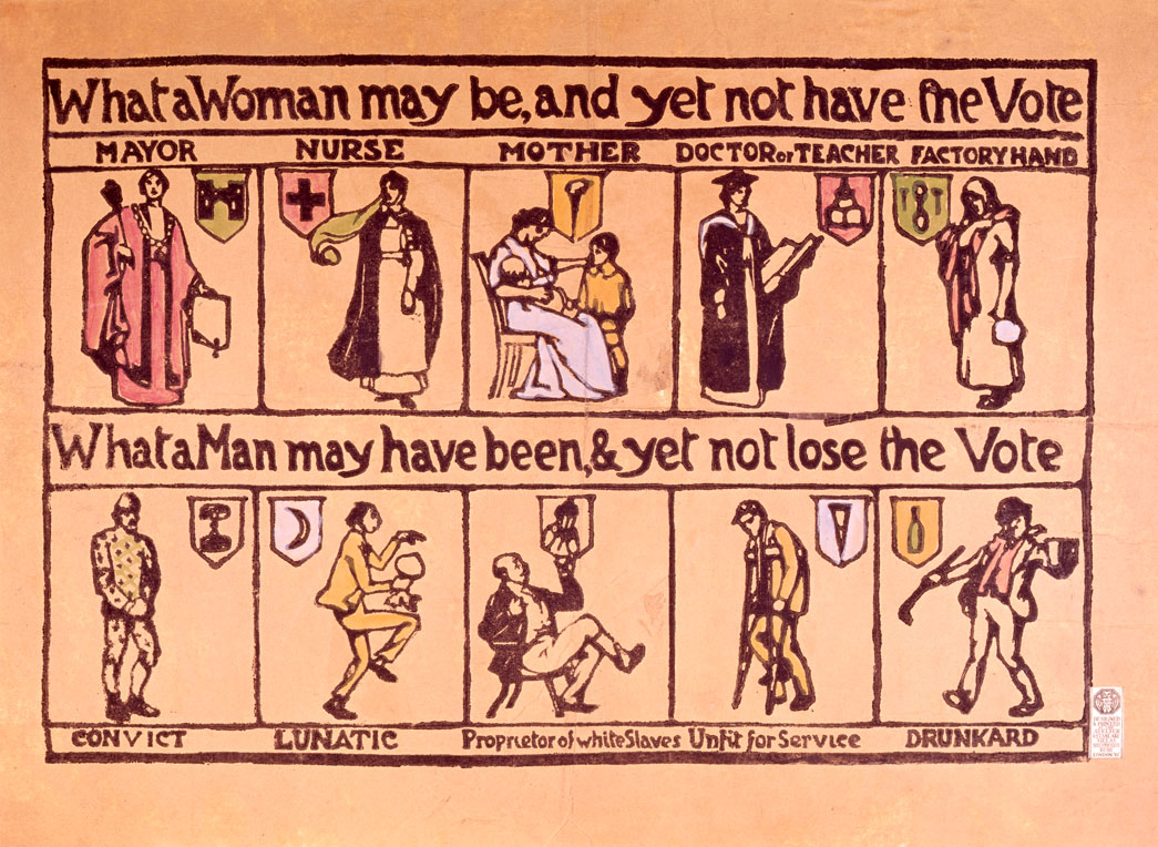 What a woman may be, and yet not have the vote. What a man may have been, & yet not lose the vote: c. 1912