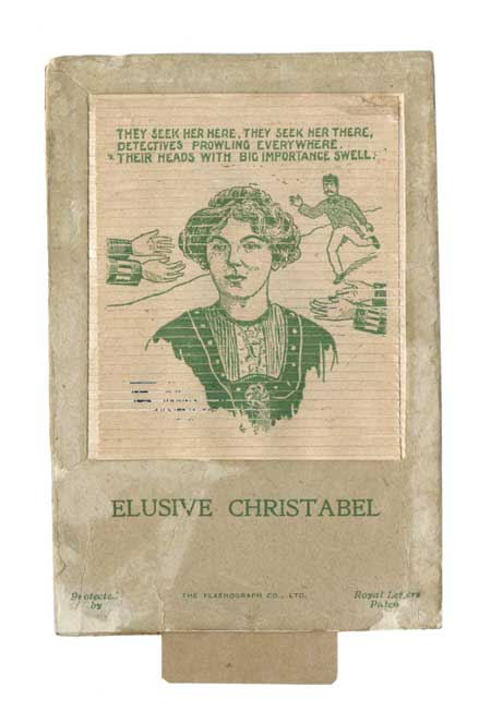 Mechanical game entitled 'Elusive Christabel', satirising the failure of the police to find and arrest the Suffragette leader Christabel Pankhurst. This satirical game was sold as a penny novelty by street traders. When the flap is pulled down the portrait of Christabel Pankhurst, who escaped to France in 1912 when faced with conspiracy charges, changes to a second picture of three policemen searching for the 'Elusive Christabel'.